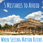 5 Mistakes to Avoid: Seeing Mayan Ruins
