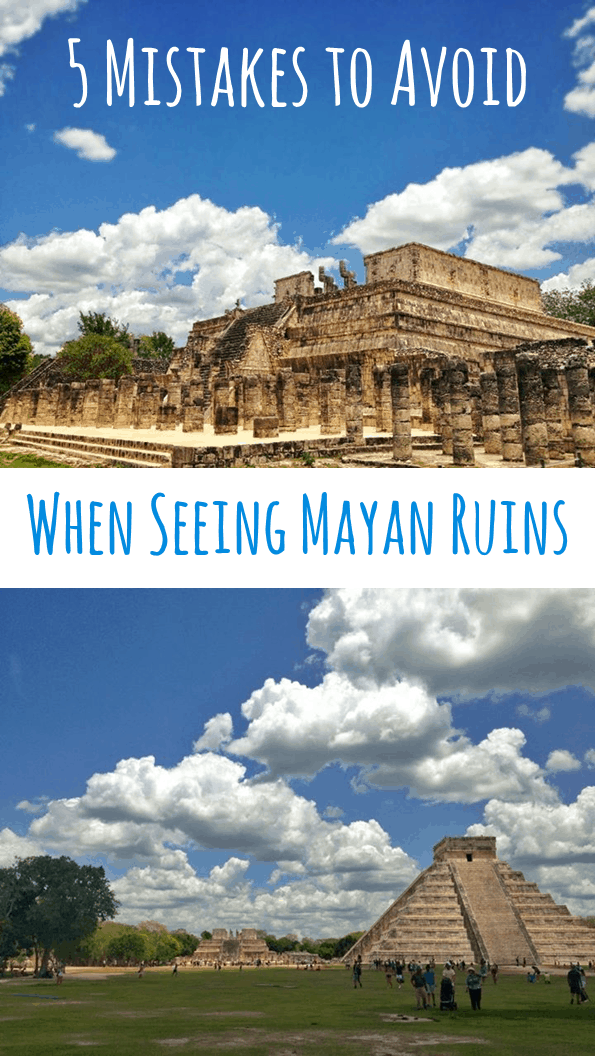 5 Mistakes to Avoid: Seeing Mayan Ruins - trust me, you don't want to make the same mistakes I did!