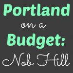 Portland on a Budget: Nob Hill