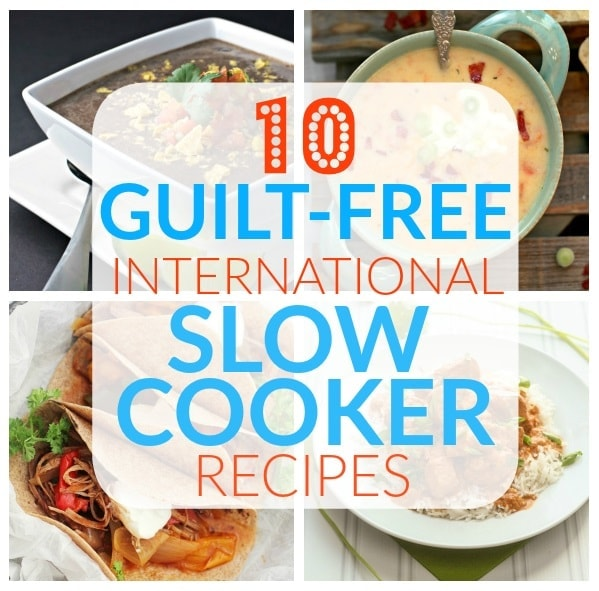 We could all use a little help in the kitchen, especially when it comes to making easy and healthy dinners. Here are ten guilt-free international slow cooker recipes to help you out!