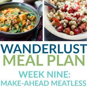 Make Ahead Meatless – Week 9 – Wanderlust Meal Plan