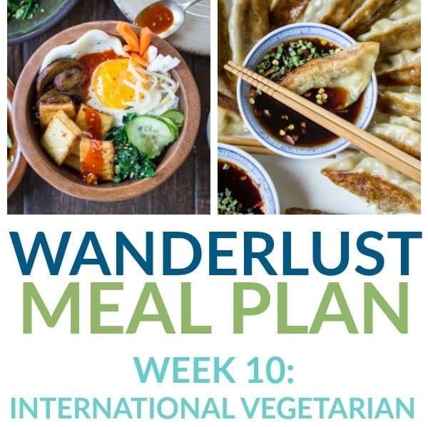 International Vegetarian Recipes (That aren't soup or salad!) - Week 10 - Wanderlust Meal Plan