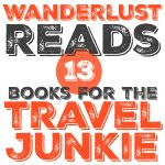 Wanderlust Reads: Books for the Travel Junkie